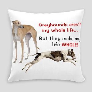 Greyhounds Make Life Whole Everyday Pillow