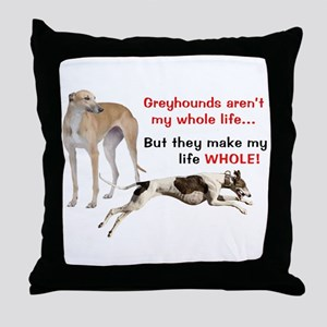 Greyhounds Make Life Whole Throw Pillow