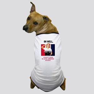 I wasn't using my civil liberties anyway Dog T-Shi