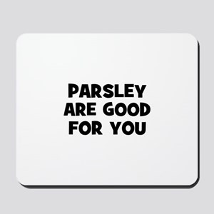 parsley are good for you Mousepad