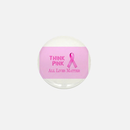 THINK PINK FIND A CURE ALL LIVES MATTE Mini Button