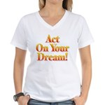 Act on your dream Women's V-Neck T-Shirt