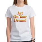 Act on your dream Women's T-Shirt