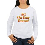 Act on your dream Women's Long Sleeve T-Shirt