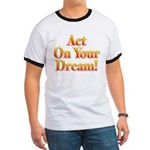 Act on your dream Ringer T