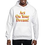 Act on your dream Hooded Sweatshirt
