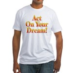 Act on your dream Fitted T-Shirt