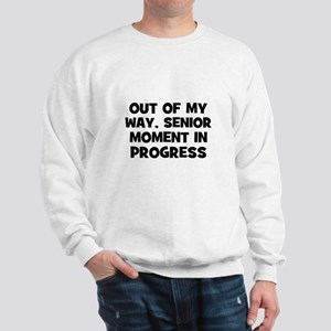 Out of my way, Senior Moment  Sweatshirt
