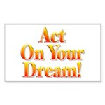 Act on your dream Rectangle Sticker