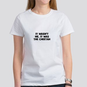 it wasn't me, it was the chee Women's T-Shirt