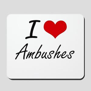 I Love Ambushes Artistic Design Mousepad