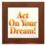 Act on your dream Framed Tile