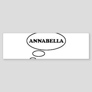 Thinking of ANNABELLA Bumper Sticker