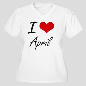 I Love April Artistic Design Plus Size T-Shirt