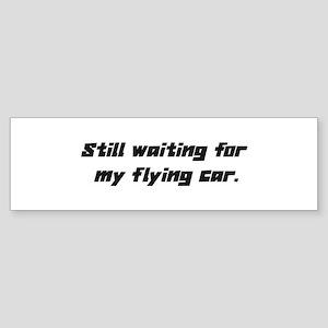 Still waiting for my flying car Bumper Sticker