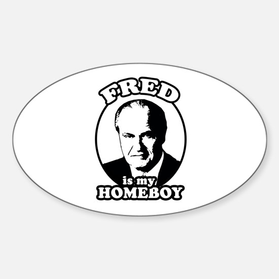 Fred Thompson is my homeboy Oval Decal