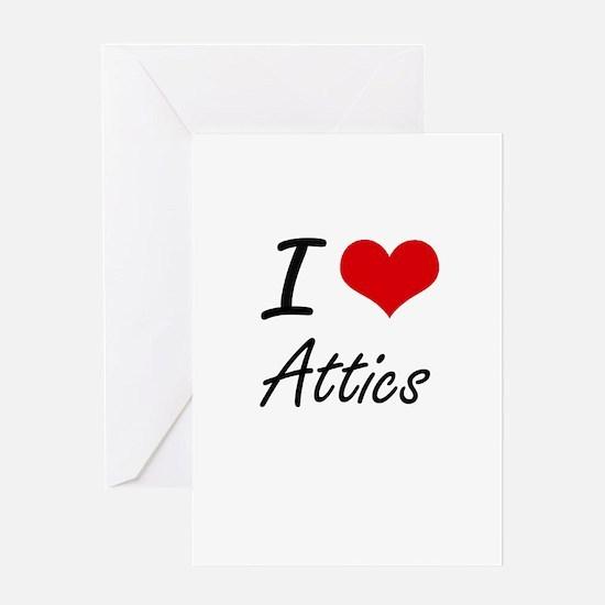 I Love Attics Artistic Design Greeting Cards