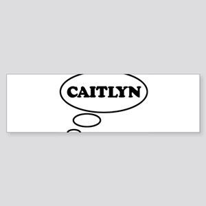 Thinking of CAITLYN Bumper Sticker