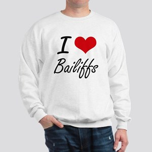 I Love Bailiffs Artistic Design Sweatshirt