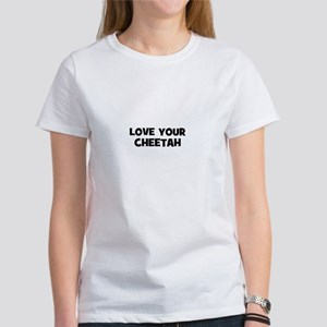 love your cheetah Women's T-Shirt