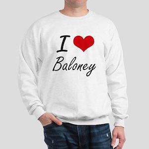 I Love Baloney Artistic Design Sweatshirt