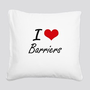 I Love Barriers Artistic Desi Square Canvas Pillow