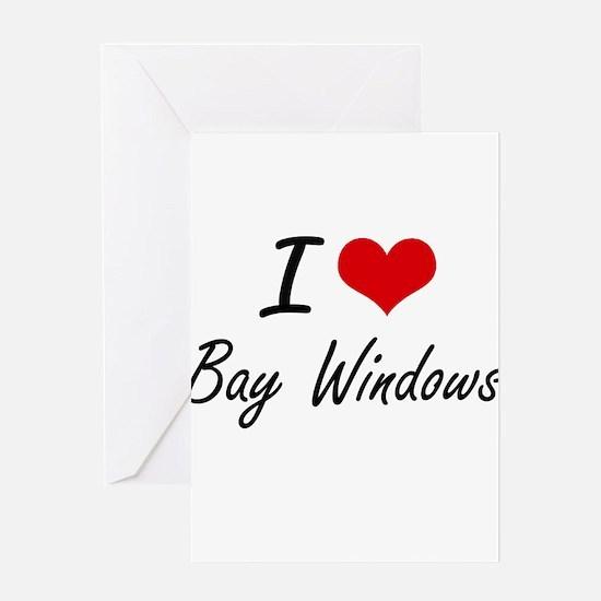 I Love Bay Windows Artistic Design Greeting Cards