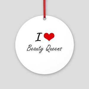 I Love Beauty Queens Artistic Desig Round Ornament