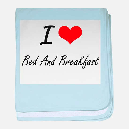 I Love Bed And Breakfast Artistic Des baby blanket