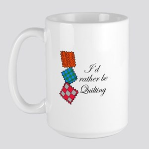I'd Rather Be Quilting Large Mug