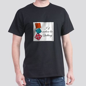 I'd Rather Be Quilting Dark T-Shirt