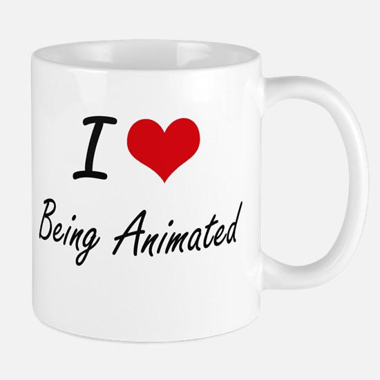I Love Being Animated Artistic Design Mugs