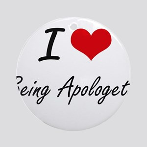 I Love Being Apologetic Artistic De Round Ornament