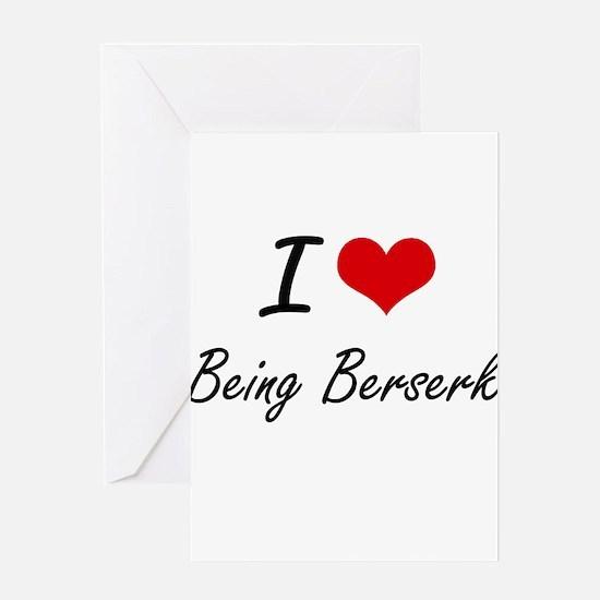I Love Being Berserk Artistic Desig Greeting Cards