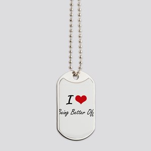 I Love Being Better Off Artistic Design Dog Tags