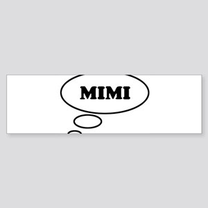 Thinking of MIMI Bumper Sticker