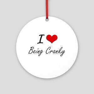 I love Being Cranky Artistic Design Round Ornament