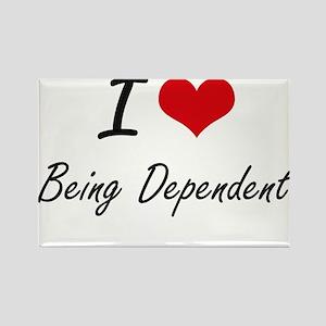 I Love Being Dependent Artistic Design Magnets