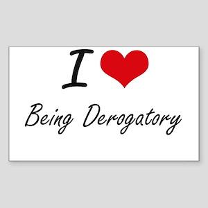 I Love Being Derogatory Artistic Design Sticker