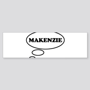 Thinking of MAKENZIE Bumper Sticker