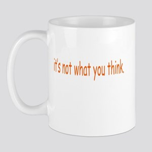 Not What You Think Mug
