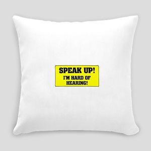 SPEAK UP - I'M HARD OF HEARING! Everyday Pillow