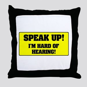 SPEAK UP - I'M HARD OF HEARING! Throw Pillow