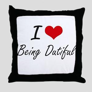 I Love Being Dutiful Artistic Design Throw Pillow