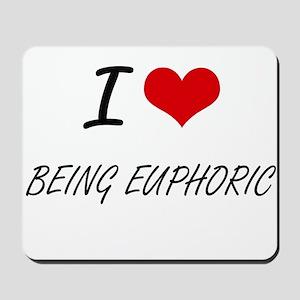 I love Being Euphoric Artistic Design Mousepad
