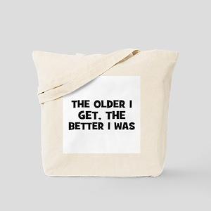 The older I get, the better I Tote Bag