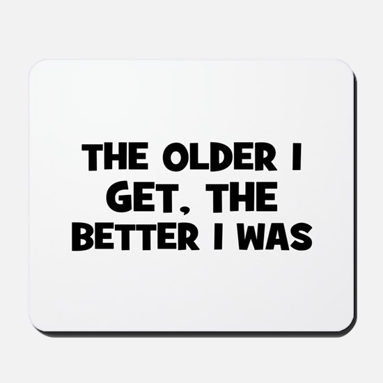 The older I get, the better I Mousepad