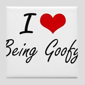 I Love Being Goofy Artistic Design Tile Coaster