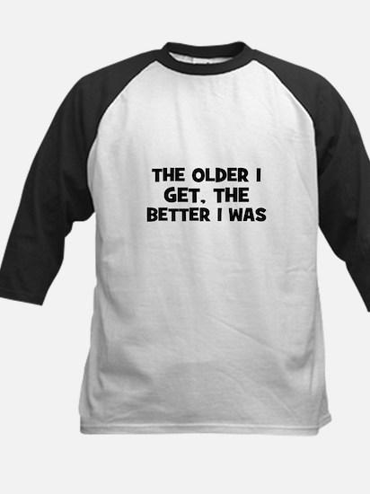 The older I get, the better I Kids Baseball Jersey