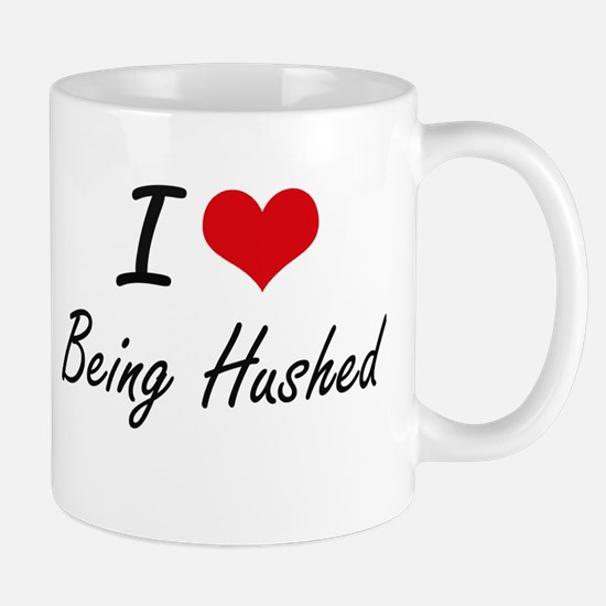 I Love Being Hushed Artistic Design Mugs